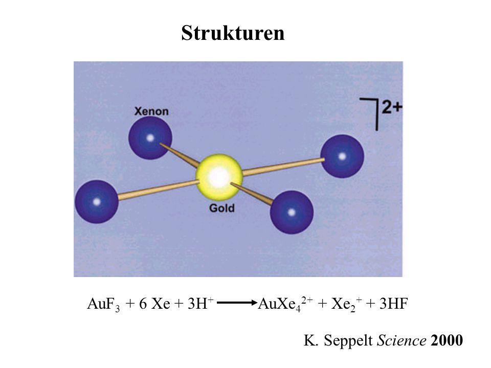 Strukturen AuF3 + 6 Xe + 3H+ AuXe42+ + Xe2+ + 3HF