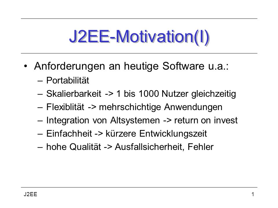 J2EE-Motivation(I) Anforderungen an heutige Software u.a.: