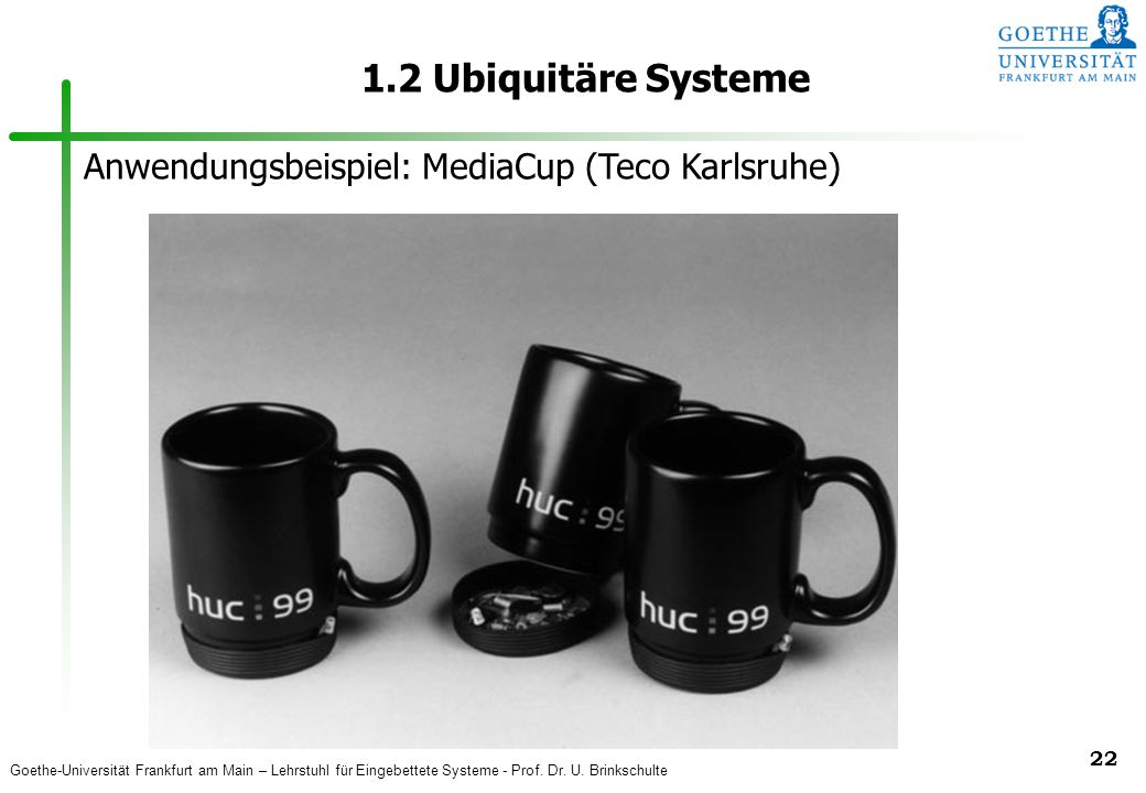 1.2 Ubiquitäre Systeme Anwendungsbeispiel: MediaCup (Teco Karlsruhe)