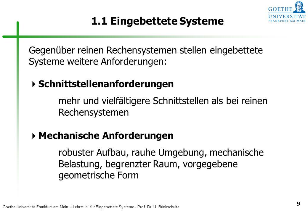 1.1 Eingebettete Systeme Gegenüber reinen Rechensystemen stellen eingebettete Systeme weitere Anforderungen: