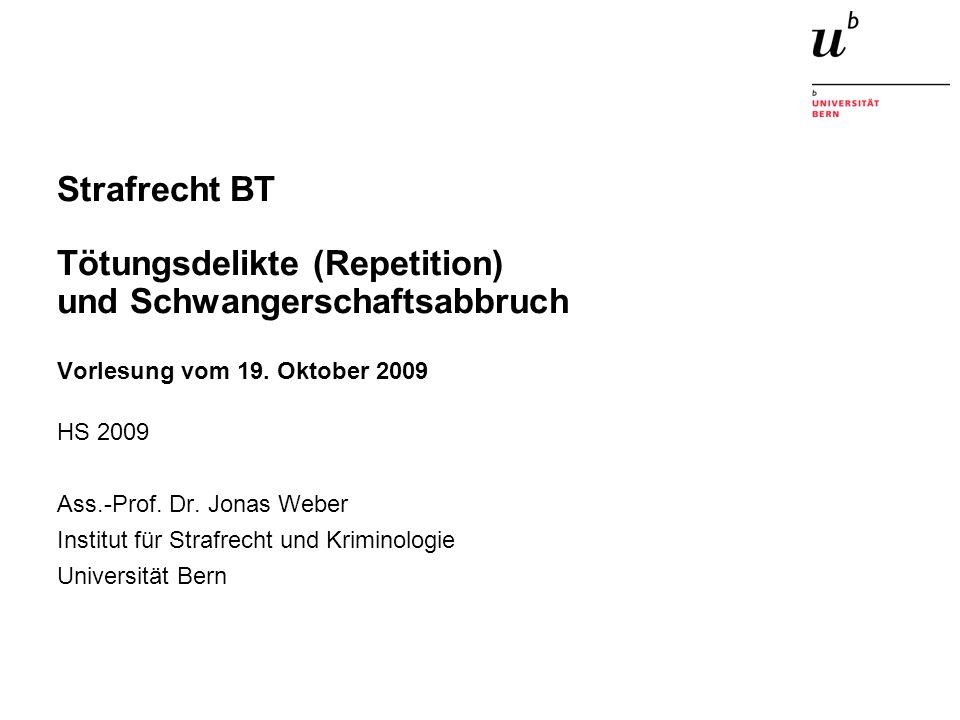 Strafrecht BT Tötungsdelikte (Repetition) und Schwangerschaftsabbruch Vorlesung vom 19. Oktober 2009