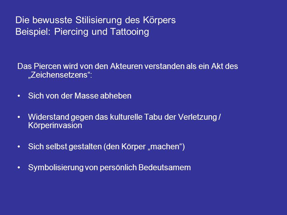 Die bewusste Stilisierung des Körpers Beispiel: Piercing und Tattooing