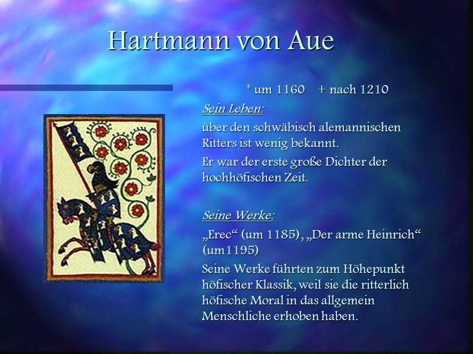 Hartmann von Aue * um 1160 + nach 1210 Sein Leben: