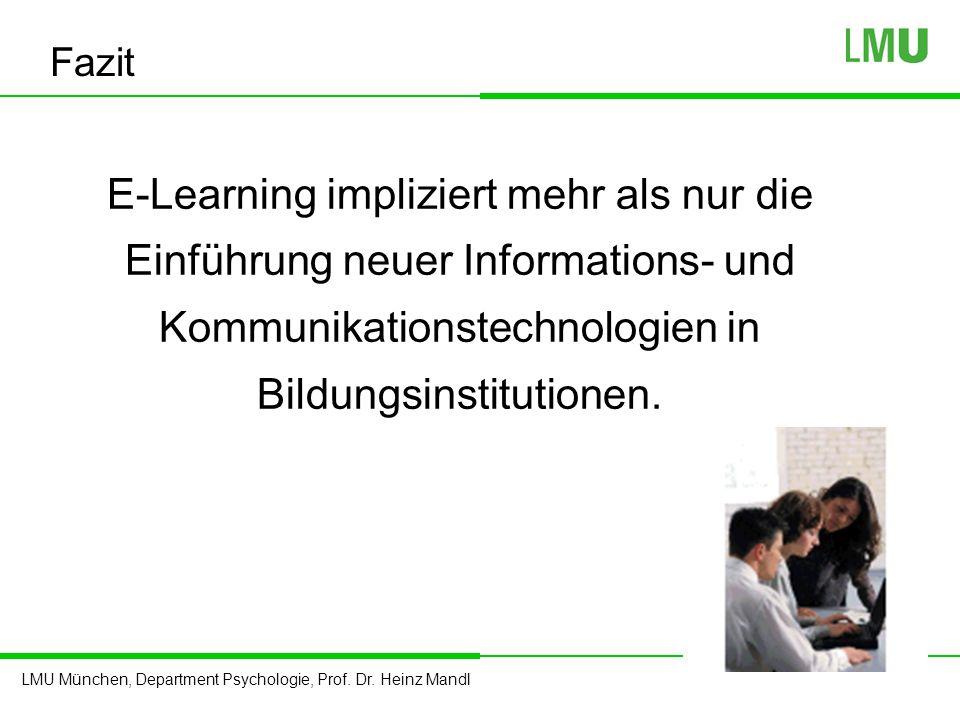Fazit E-Learning impliziert mehr als nur die Einführung neuer Informations- und Kommunikationstechnologien in Bildungsinstitutionen.