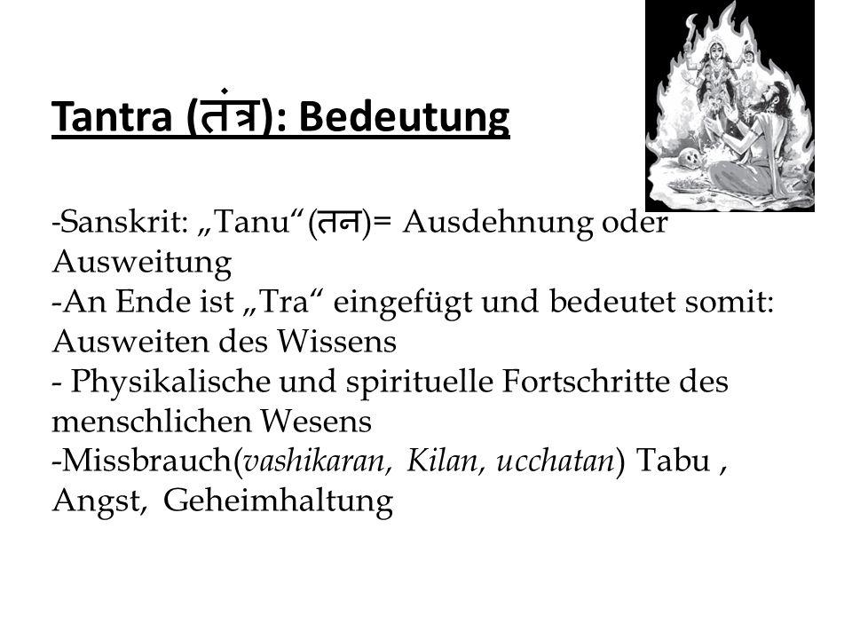 """Tantra (तंत्र): Bedeutung -Sanskrit: """"Tanu (तन)= Ausdehnung oder Ausweitung -An Ende ist """"Tra eingefügt und bedeutet somit: Ausweiten des Wissens - Physikalische und spirituelle Fortschritte des menschlichen Wesens -Missbrauch(vashikaran, Kilan, ucchatan) Tabu , Angst, Geheimhaltung"""