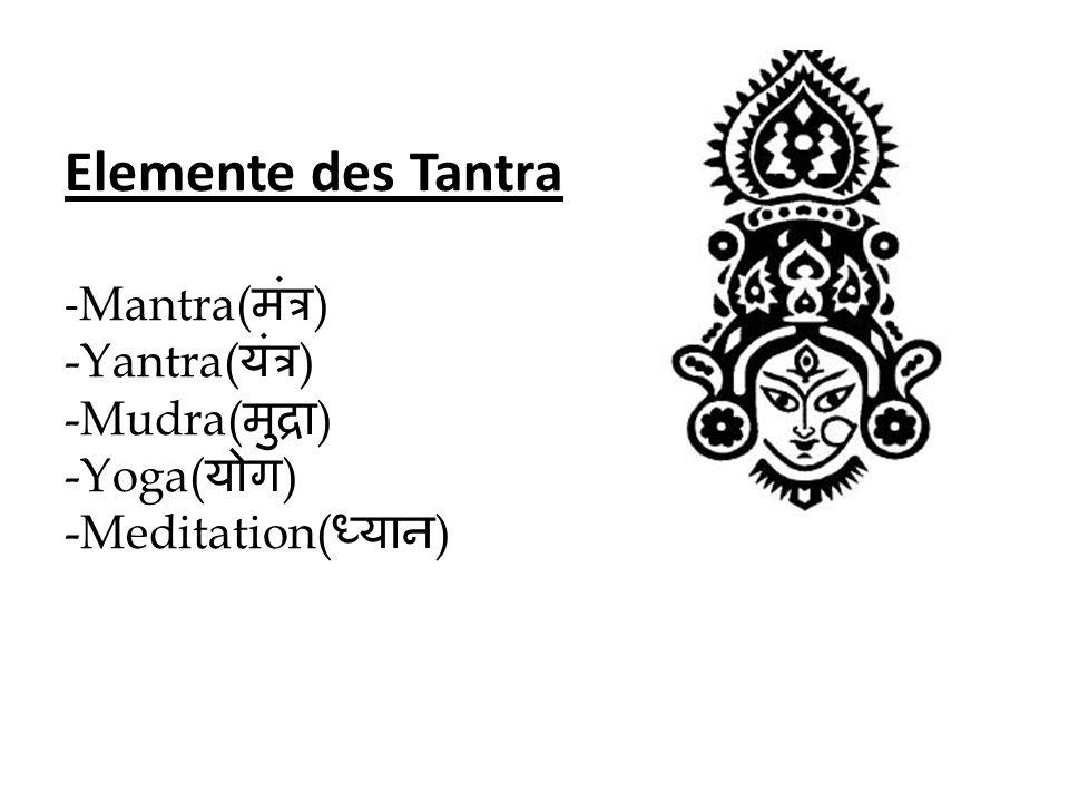 Elemente des Tantra -Mantra(मंत्र) -Yantra(यंत्र) -Mudra(मुद्रा) -Yoga(योग) -Meditation(ध्यान)