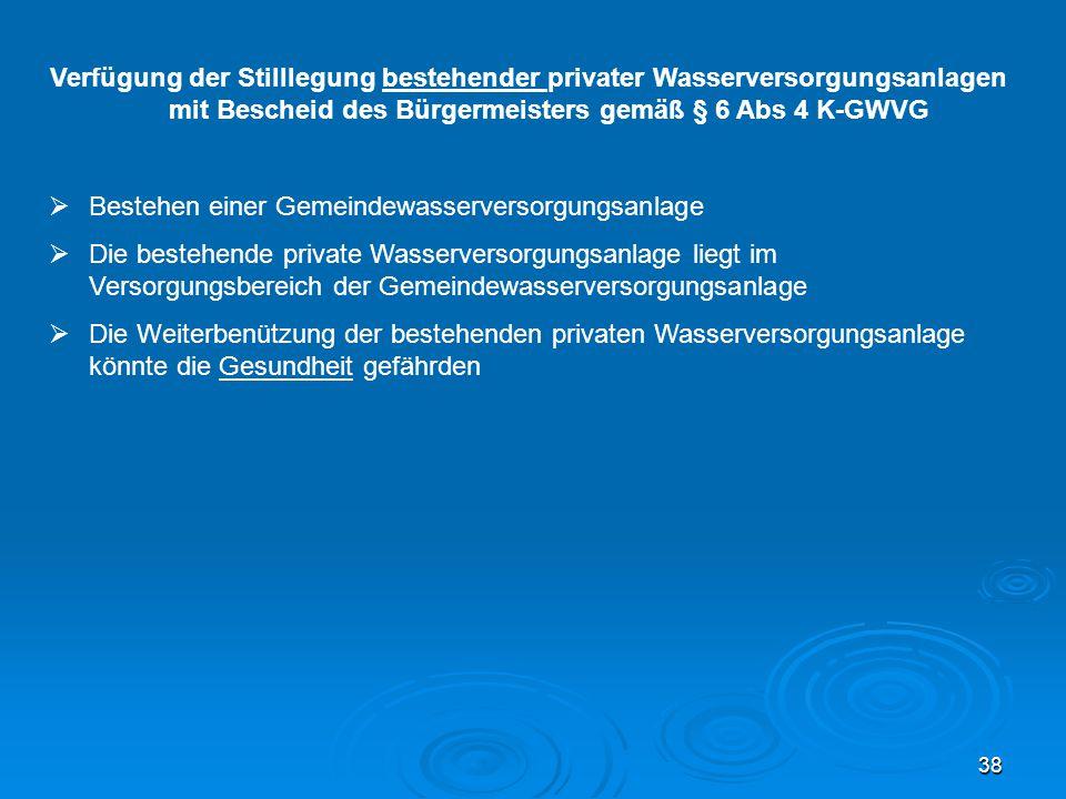 Verfügung der Stilllegung bestehender privater Wasserversorgungsanlagen mit Bescheid des Bürgermeisters gemäß § 6 Abs 4 K-GWVG