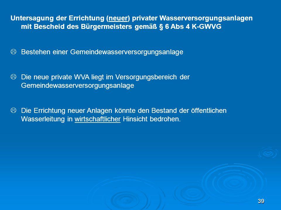 Untersagung der Errichtung (neuer) privater Wasserversorgungsanlagen mit Bescheid des Bürgermeisters gemäß § 6 Abs 4 K-GWVG
