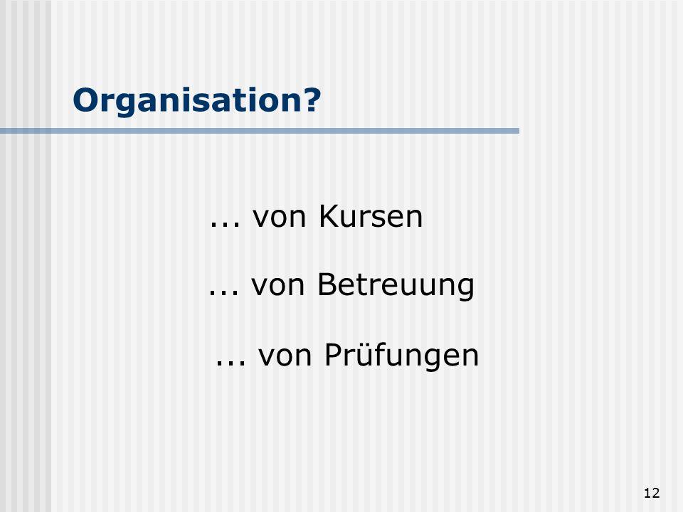 Organisation ... von Kursen ... von Betreuung ... von Prüfungen