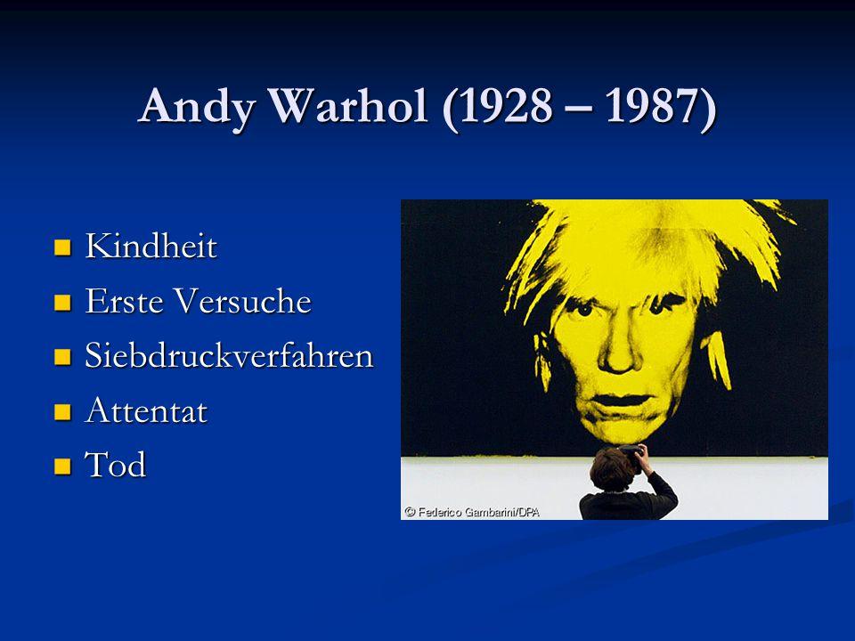 Andy Warhol (1928 – 1987) Kindheit Erste Versuche Siebdruckverfahren