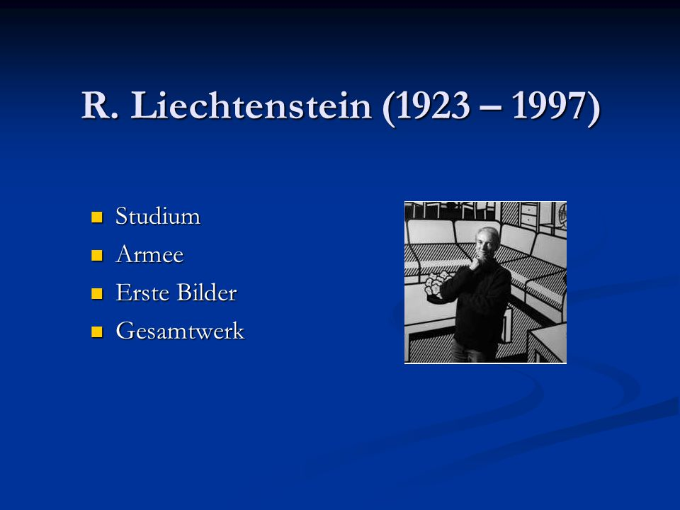 R. Liechtenstein (1923 – 1997) Studium Armee Erste Bilder Gesamtwerk