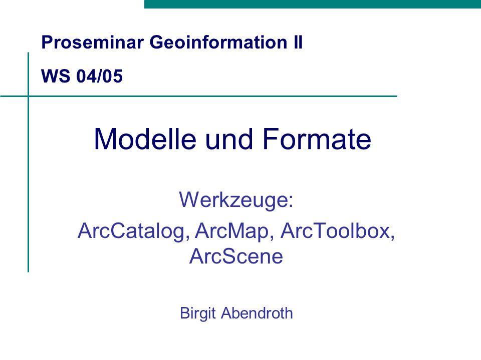 Werkzeuge: ArcCatalog, ArcMap, ArcToolbox, ArcScene Birgit Abendroth