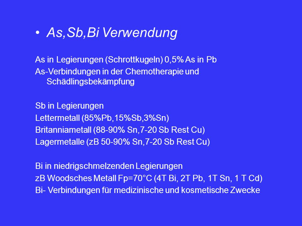 As,Sb,Bi Verwendung As in Legierungen (Schrottkugeln) 0,5% As in Pb