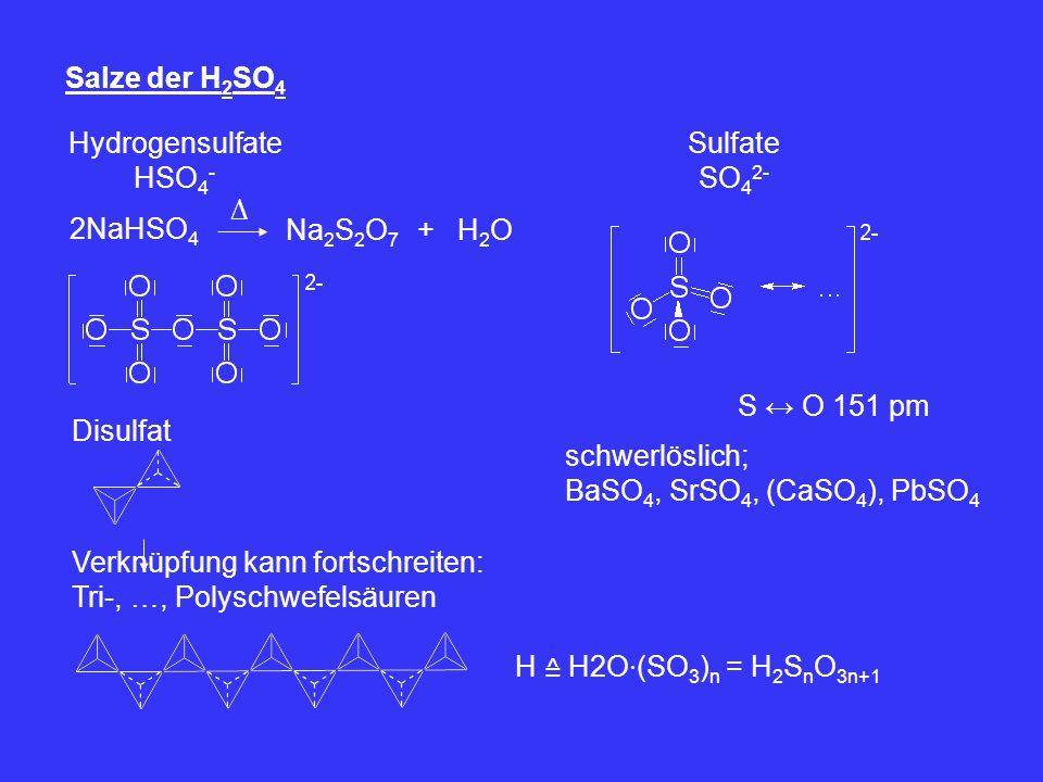 Salze der H2SO4 Hydrogensulfate. HSO4- Sulfate. SO42- ∆ 2NaHSO4. Na2S2O7. + H2O. S ↔ O 151 pm.