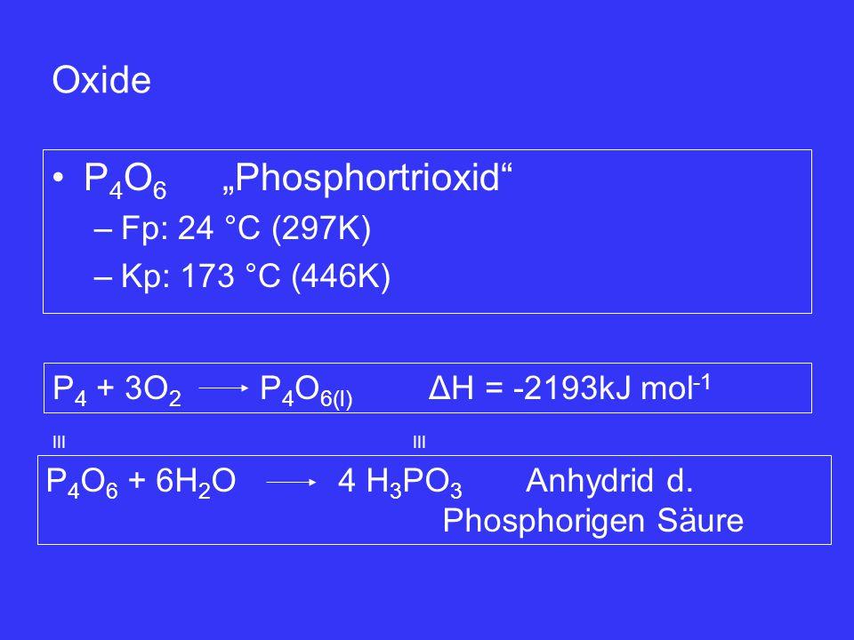 """Oxide P4O6 """"Phosphortrioxid Fp: 24 °C (297K) Kp: 173 °C (446K)"""