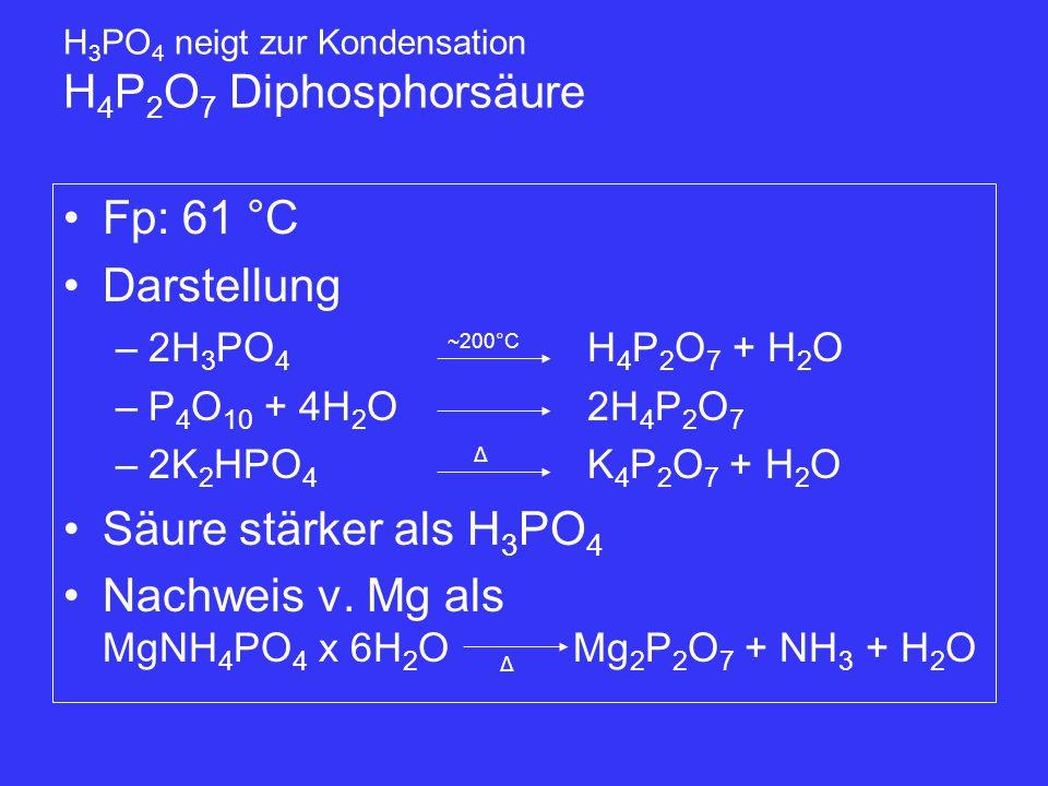 H3PO4 neigt zur Kondensation H4P2O7 Diphosphorsäure