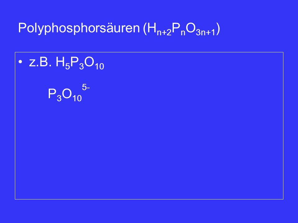 Polyphosphorsäuren (Hn+2PnO3n+1)