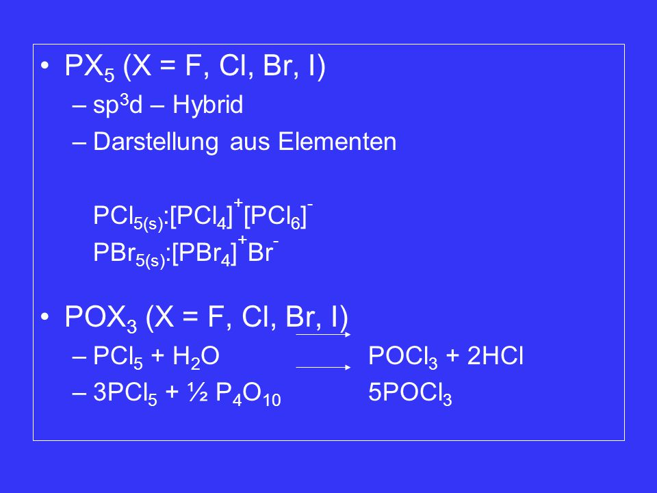 PX5 (X = F, Cl, Br, I) POX3 (X = F, Cl, Br, I) sp3d – Hybrid