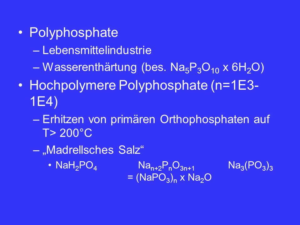 Hochpolymere Polyphosphate (n=1E3-1E4)