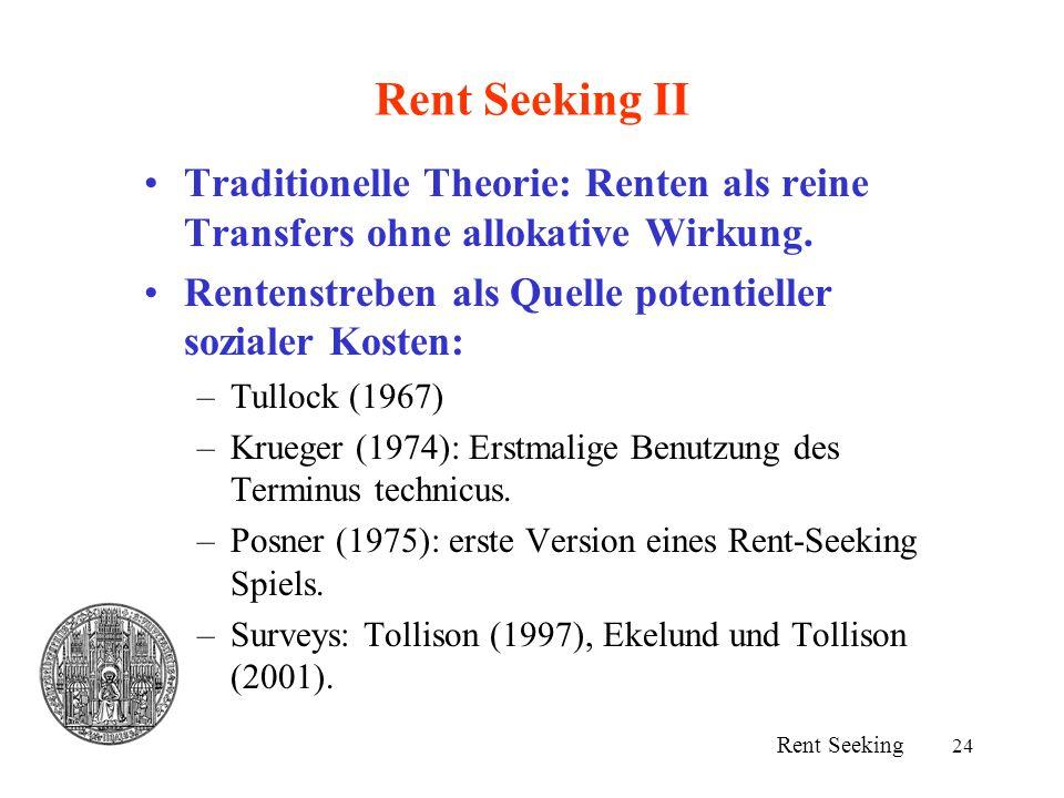Rent Seeking II Traditionelle Theorie: Renten als reine Transfers ohne allokative Wirkung. Rentenstreben als Quelle potentieller sozialer Kosten: