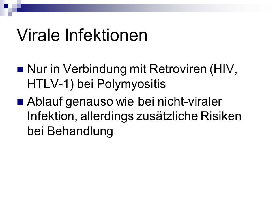 Virale Infektionen Nur in Verbindung mit Retroviren (HIV, HTLV-1) bei Polymyositis.