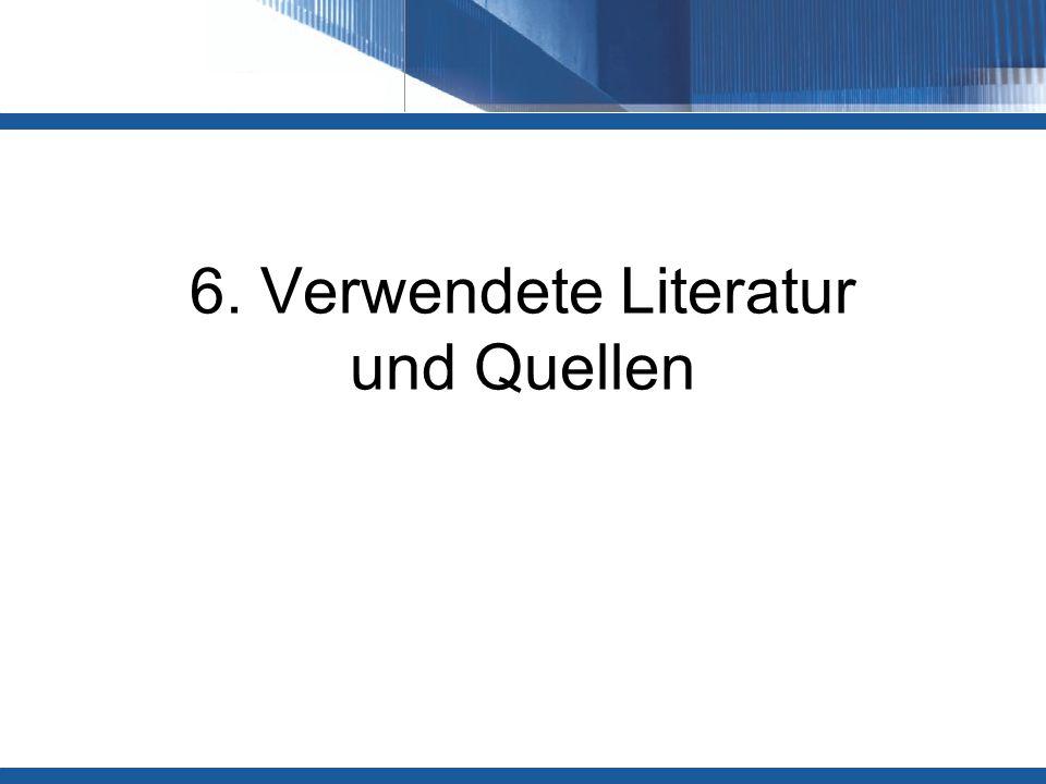 6. Verwendete Literatur und Quellen