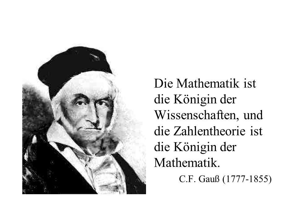 Die Mathematik ist die Königin der Wissenschaften, und die Zahlentheorie ist die Königin der Mathematik.