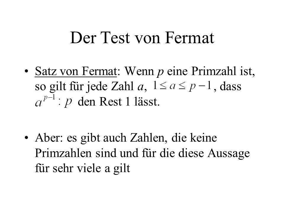 Der Test von Fermat Satz von Fermat: Wenn p eine Primzahl ist, so gilt für jede Zahl a, , dass den Rest 1 lässt.