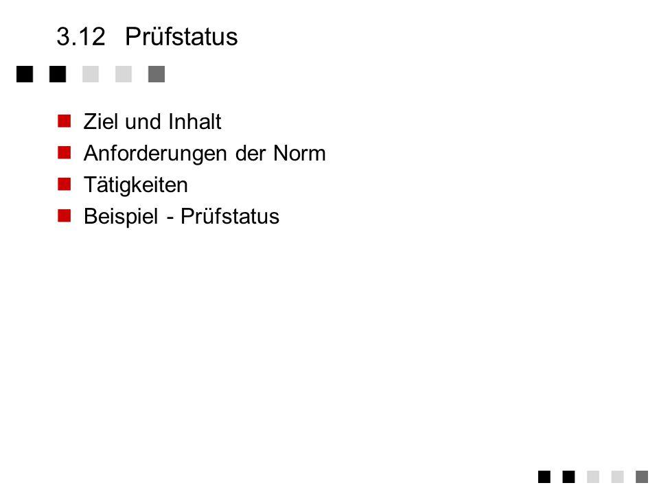 3.12 Prüfstatus Ziel und Inhalt Anforderungen der Norm Tätigkeiten