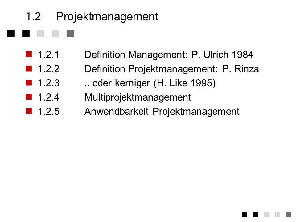 1.2 Projektmanagement 1.2.1 Definition Management: P. Ulrich 1984