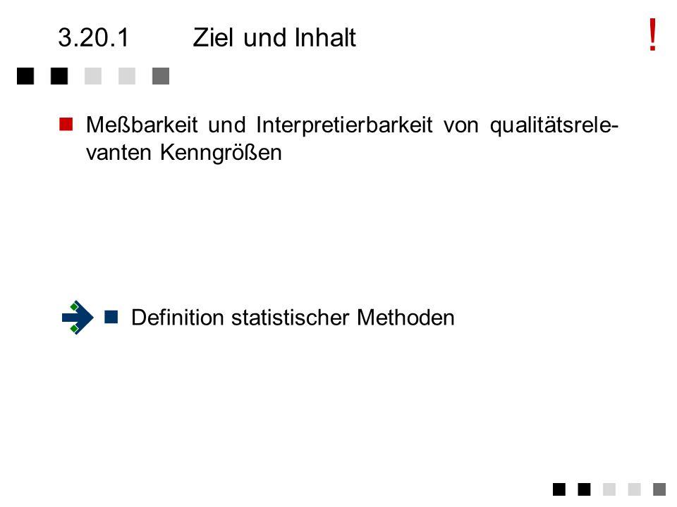 3.20.1 Ziel und Inhalt. Meßbarkeit und Interpretierbarkeit von qualitätsrele-vanten Kenngrößen.
