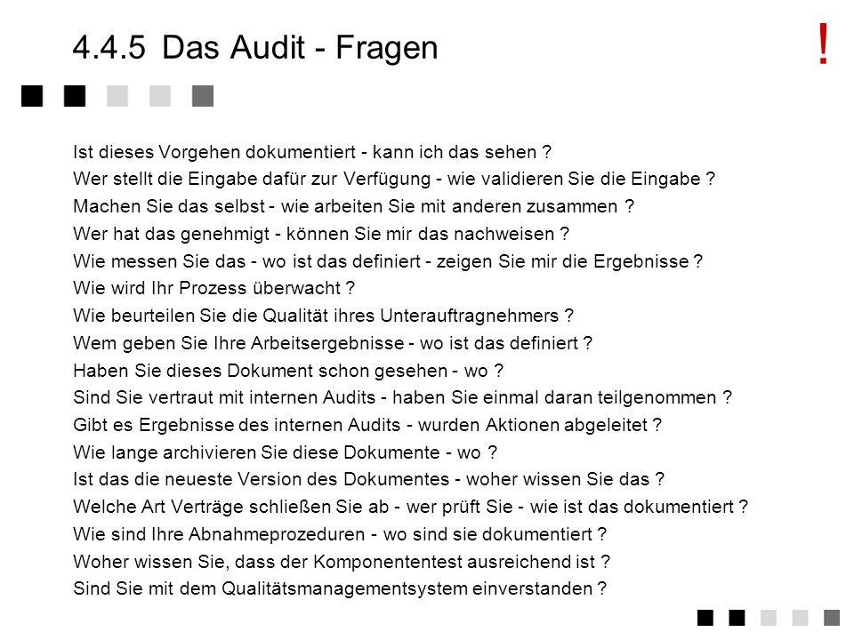 ! 4.4.5 Das Audit - Fragen. Ist dieses Vorgehen dokumentiert - kann ich das sehen