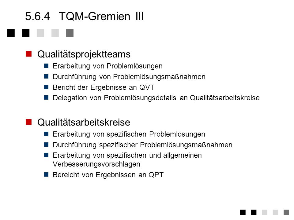 5.6.4 TQM-Gremien III Qualitätsprojektteams Qualitätsarbeitskreise