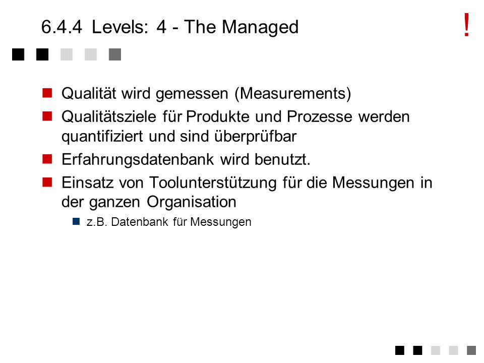 ! 6.4.4 Levels: 4 - The Managed Qualität wird gemessen (Measurements)