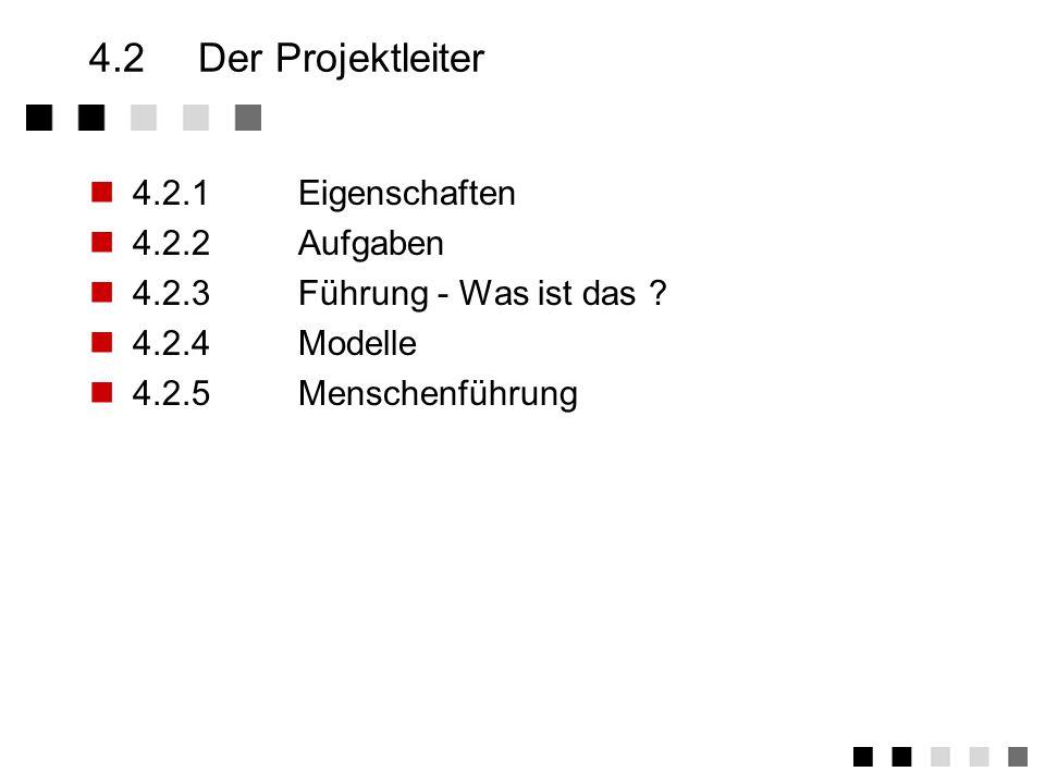 4.2 Der Projektleiter 4.2.1 Eigenschaften 4.2.2 Aufgaben
