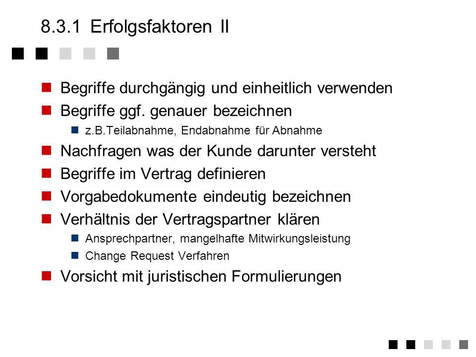 8.3.1 Erfolgsfaktoren II Begriffe durchgängig und einheitlich verwenden. Begriffe ggf. genauer bezeichnen.