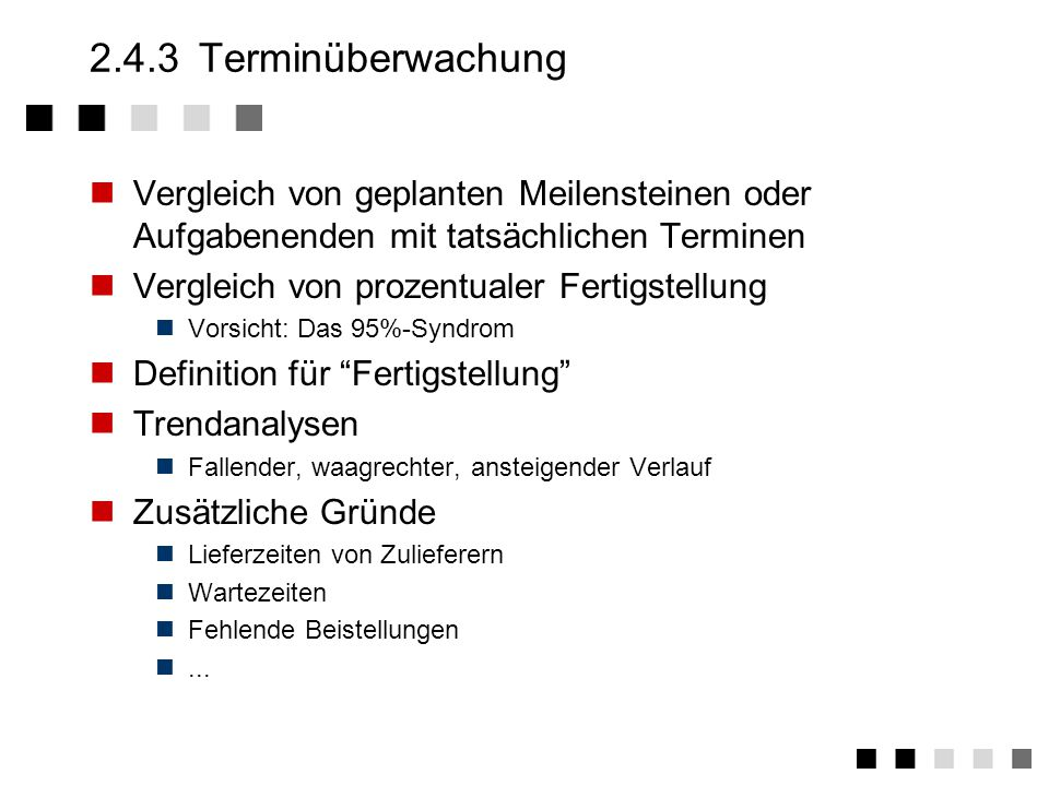 2.4.3 Terminüberwachung Vergleich von geplanten Meilensteinen oder Aufgabenenden mit tatsächlichen Terminen.