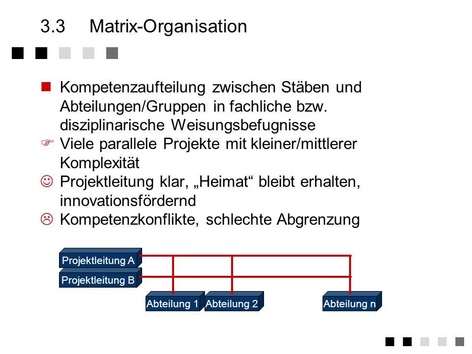 3.3 Matrix-Organisation Kompetenzaufteilung zwischen Stäben und Abteilungen/Gruppen in fachliche bzw. disziplinarische Weisungsbefugnisse.