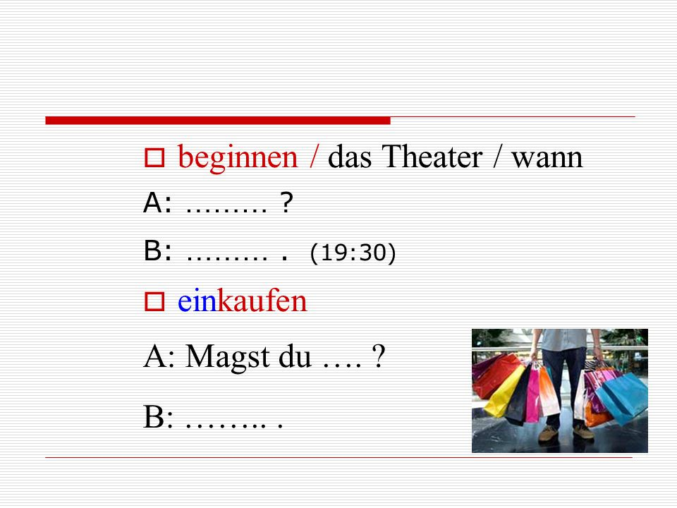 beginnen / das Theater / wann