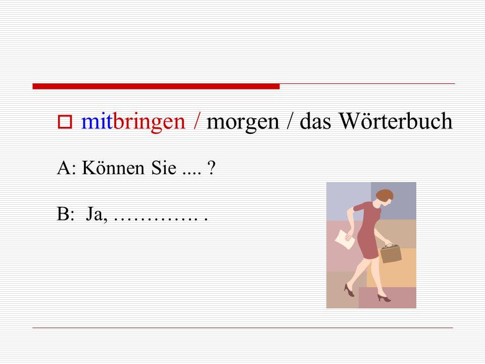 mitbringen / morgen / das Wörterbuch