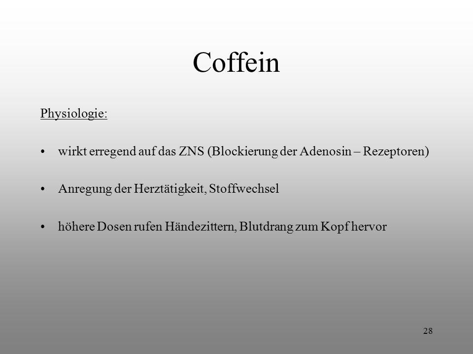 Coffein Physiologie: wirkt erregend auf das ZNS (Blockierung der Adenosin – Rezeptoren) Anregung der Herztätigkeit, Stoffwechsel.