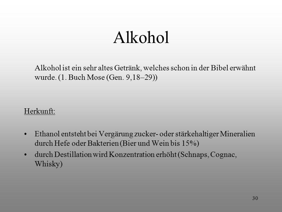 Alkohol Alkohol ist ein sehr altes Getränk, welches schon in der Bibel erwähnt wurde. (1. Buch Mose (Gen. 9,18–29))