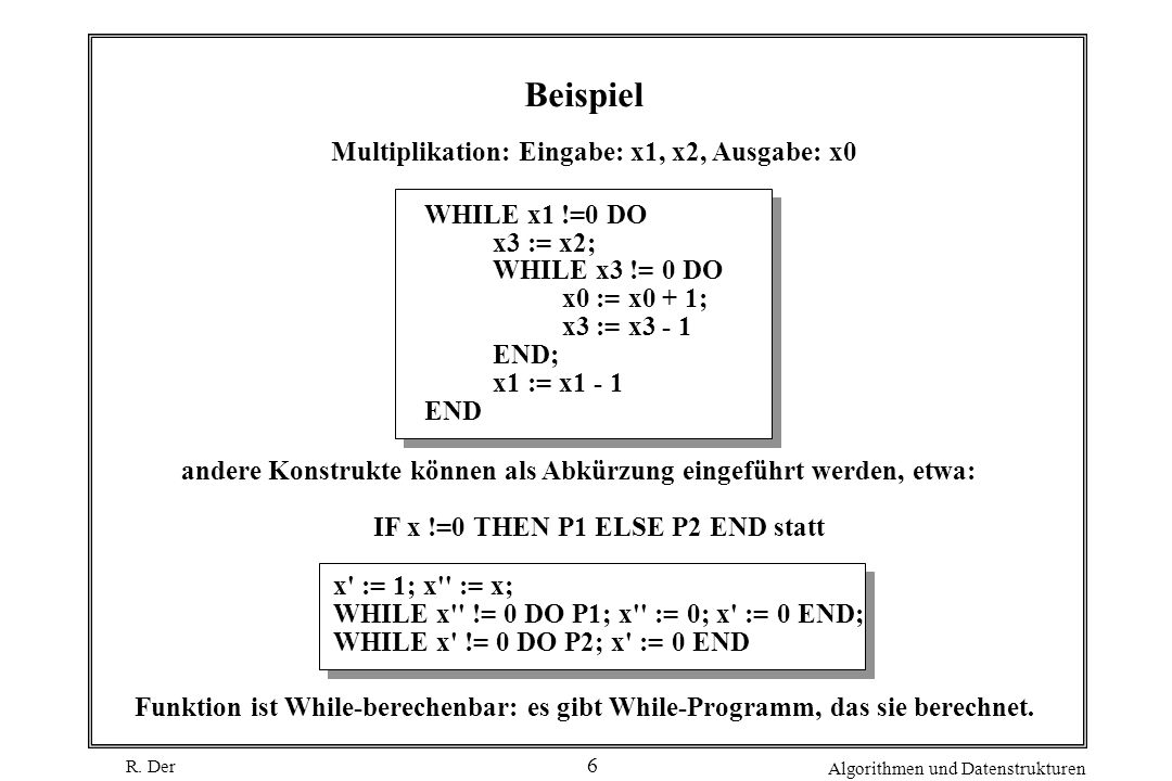 Beispiel Multiplikation: Eingabe: x1, x2, Ausgabe: x0 WHILE x1 !=0 DO