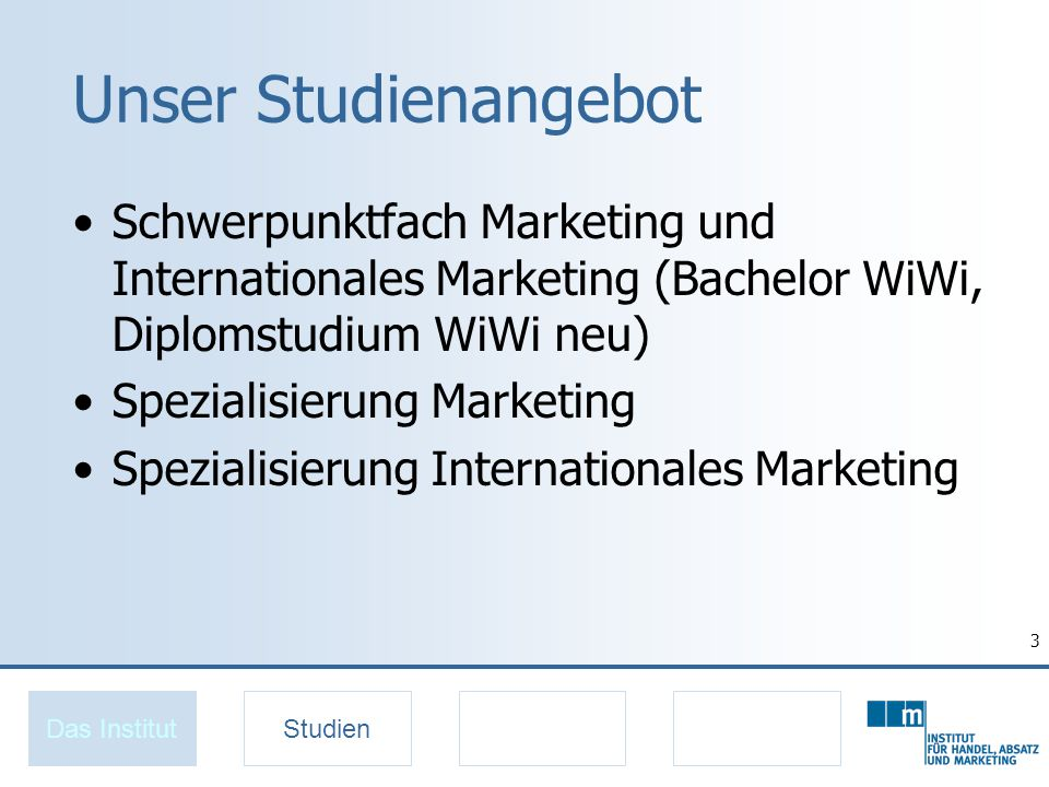 Unser Studienangebot Schwerpunktfach Marketing und Internationales Marketing (Bachelor WiWi, Diplomstudium WiWi neu)