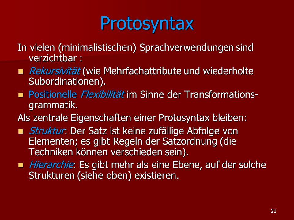 Protosyntax In vielen (minimalistischen) Sprachverwendungen sind verzichtbar : Rekursivität (wie Mehrfachattribute und wiederholte Subordinationen).
