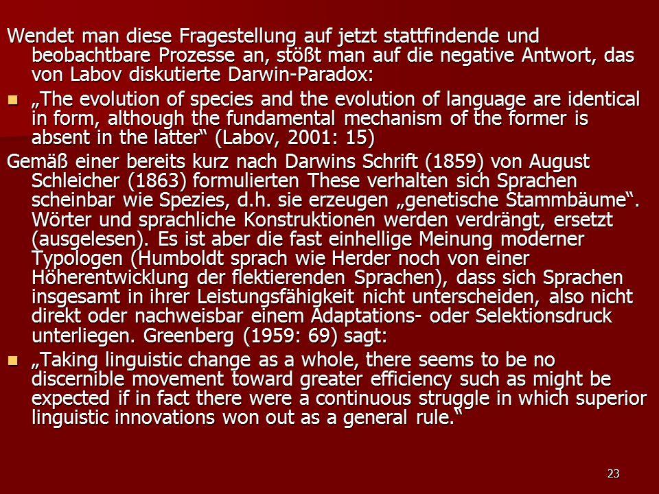 Wendet man diese Fragestellung auf jetzt stattfindende und beobachtbare Prozesse an, stößt man auf die negative Antwort, das von Labov diskutierte Darwin-Paradox: