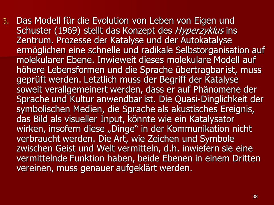 Das Modell für die Evolution von Leben von Eigen und Schuster (1969) stellt das Konzept des Hyperzyklus ins Zentrum.