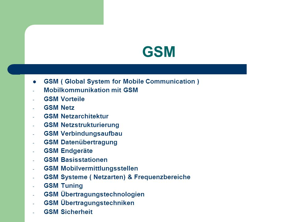 GSM GSM ( Global System for Mobile Communication )