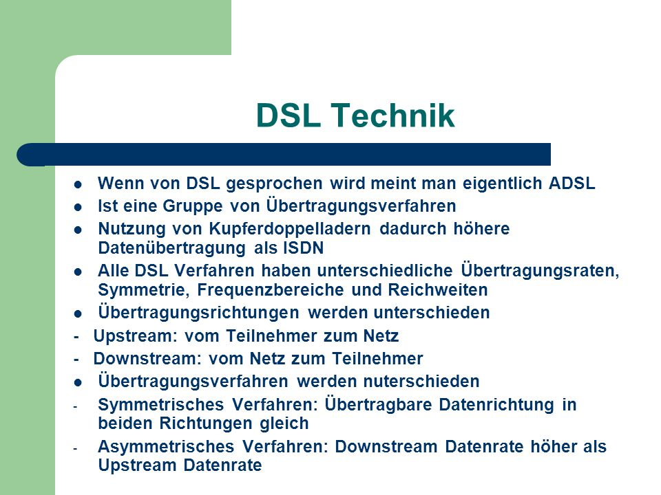 DSL Technik Wenn von DSL gesprochen wird meint man eigentlich ADSL