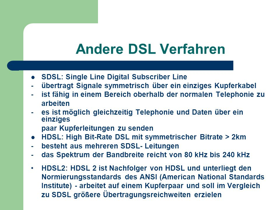 Andere DSL Verfahren SDSL: Single Line Digital Subscriber Line